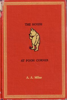 * The House at Pooh Corner , by A.A. Milne, illustrations by E.H. Shepard