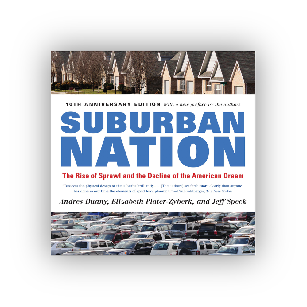 Suburban Nation: The Rise of Sprawl and the Decline of the American Dream -