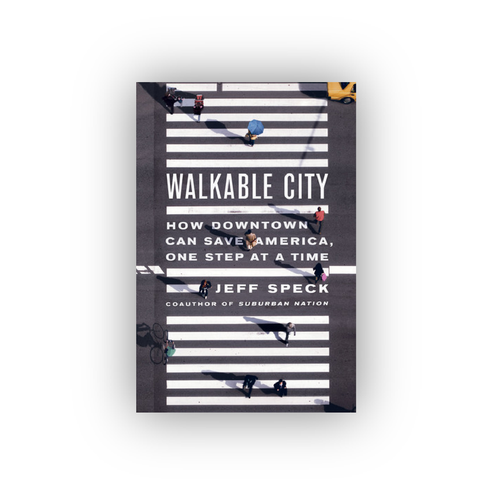 Walkable City: How Downtown Can Save America, One Step at a Time -