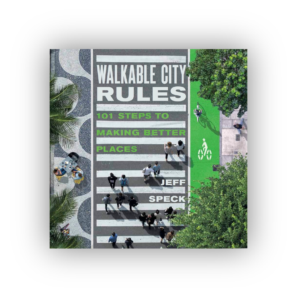 Walkable City Rules: 101 Steps to Making Better Places -