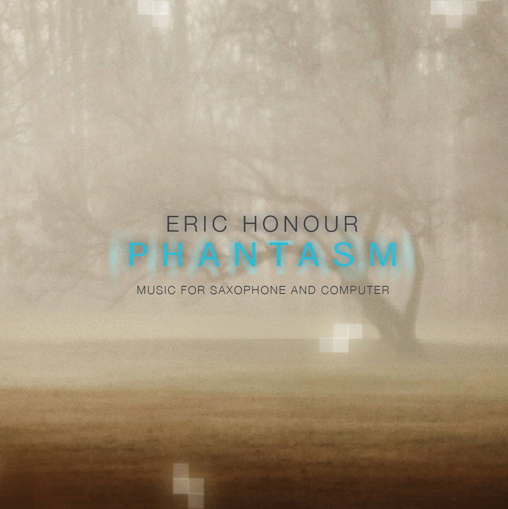 "Phantasm"" Eric Honour, saxophone. Ravello Records. Includes   Apparitions   for alto saxophone and electronics.    purchase here"
