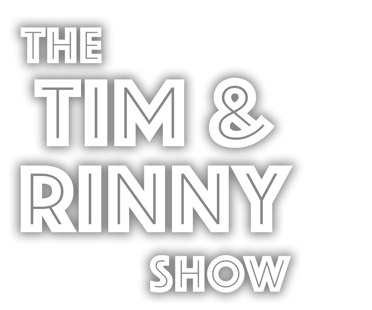 Tim and Rinny Show