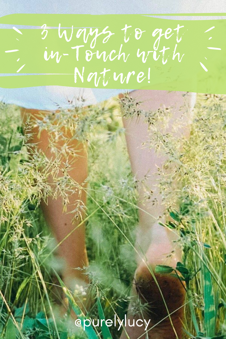 Blog Post: 3 Ways to Get in-Touch with Nature || @purelylucy