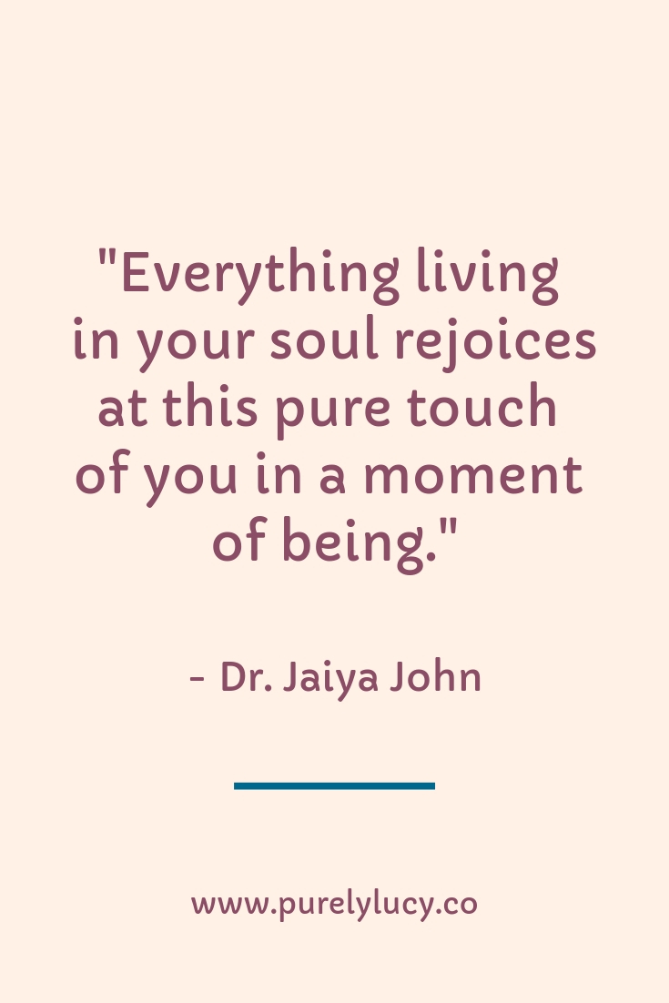 A  moment of being || Dr. Jaiya John || www.purelylucy.co