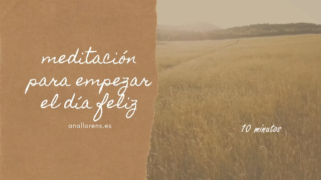Meditacion 10 Minutos Para Empezar El Dia Feliz Ana Llorens Psicologia Online