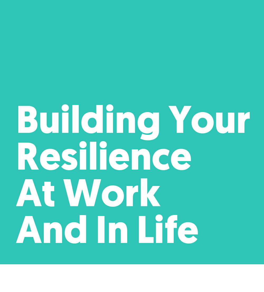 building-your-resilience-at-work-and-in-life