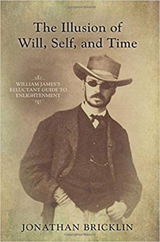 The Illusion of Will, Self, and Time: William James's Reluctant Guide to Enlightenment    by Jonathan Bricklin