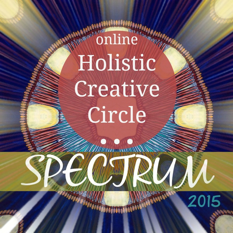 Spectrum 2015 Holistic Creative Circle - where we art/visual journal + so much more, guided by 25 amazing contributors for a 6 month online experience. Early-bird celebration price if you register in January. Come create magic with us!