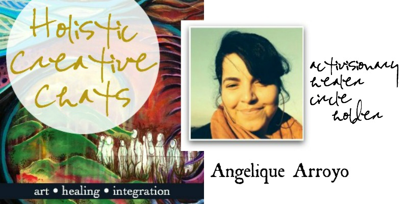 free interview with Ethno-activist and Healer, Angelique Arroyo about the power of circle and witness, raw sacred truths, healing, spirit world nd anchoring in our creative practices. This and more Holistic Creative Chats at HaliKarla.com