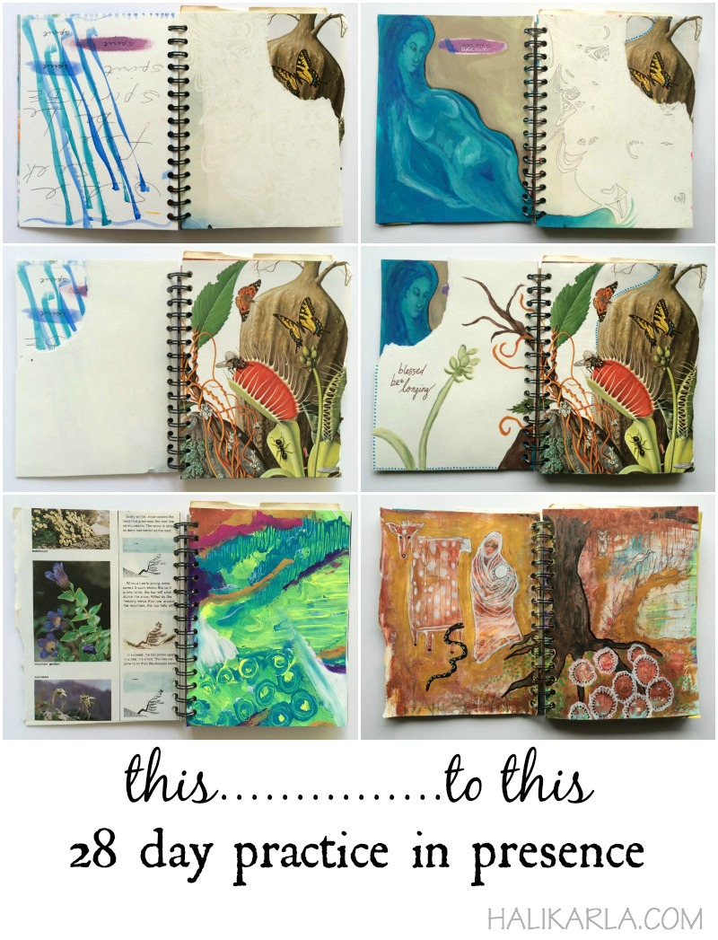28 day Practice in Presence in a handmade wirebound art journal made with scrap papers and art. Each page takes on a new life. artist: Hali Karla