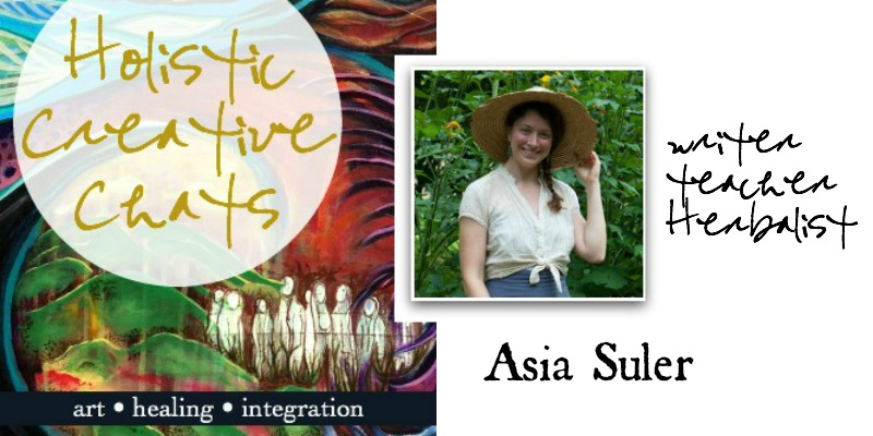 Holistic Creative Chat with Herbalist and Writer, Asia Suler