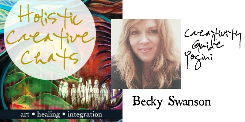 Holistic Creative Chat with Guide and Yogini Becky Swanson