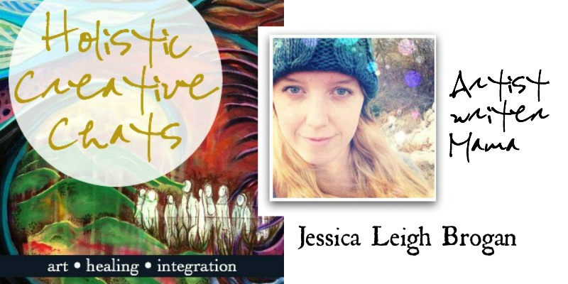 Interview with Holistic Creative Jessica Leigh Brogan on being an artist, writer, single mama, and not giving up on your dreams
