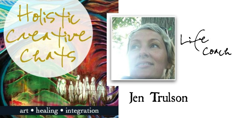 Free interview with Holistic Creative + Life Coach Jen Trulson
