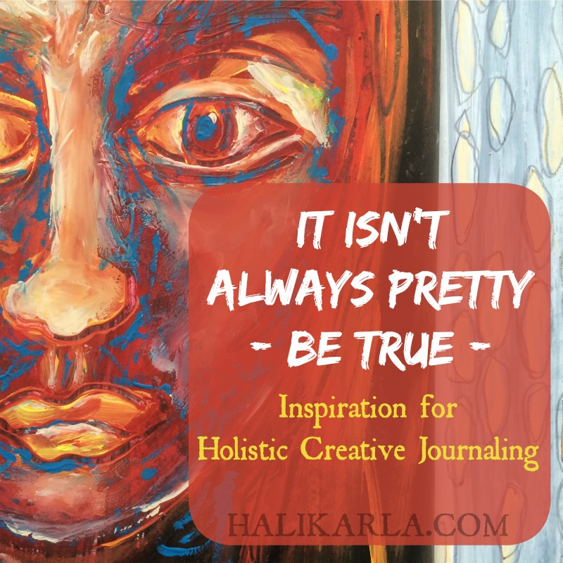 It doesn't always have to be pretty - holistic creative art journaling inspiration audio from Hali Karla arts