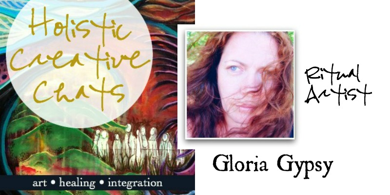 listen to a FREE Holistic Creative Chat with Ritual Artist Gloria Gypsy about bringing her love of nature and cerative practice together in deeply meaningful and organic ways