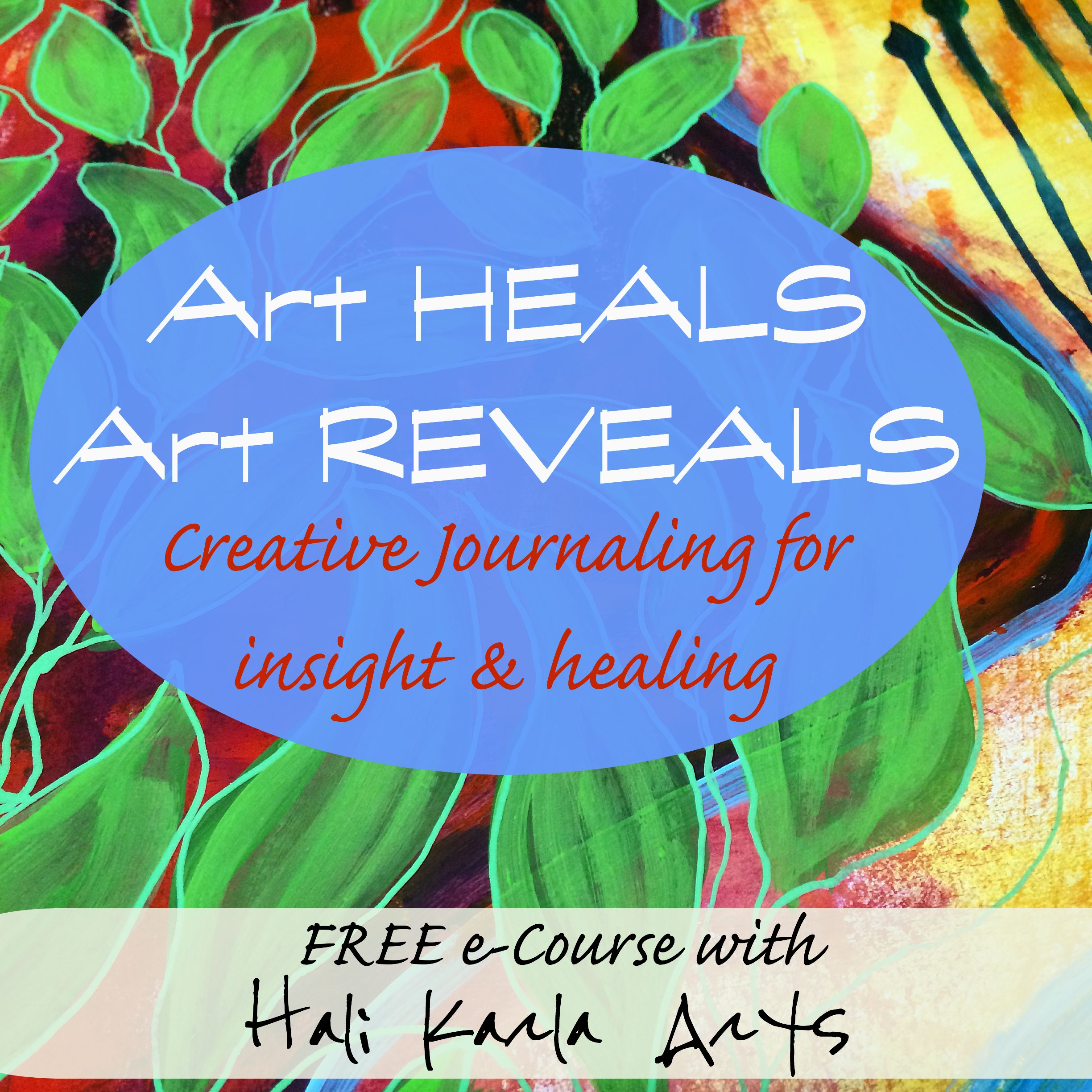 Art Heals Art Reveals Free mini e-course with Hali Karla Arts