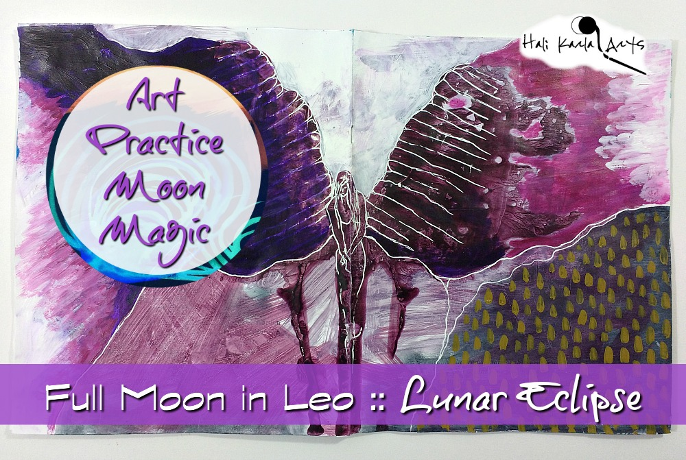 Art Practice Moon Magic - Full Moon in Leo Lunar Eclipse musings for your creative practice from Hali Karla Arts