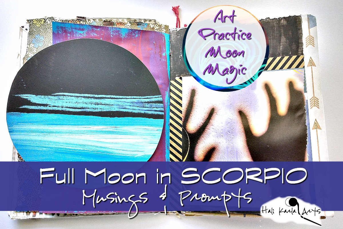 Creative practice musing for the Full Moon in SCORPIO - journaling invitation - free audio available at Hali Karla Arts or on itunes