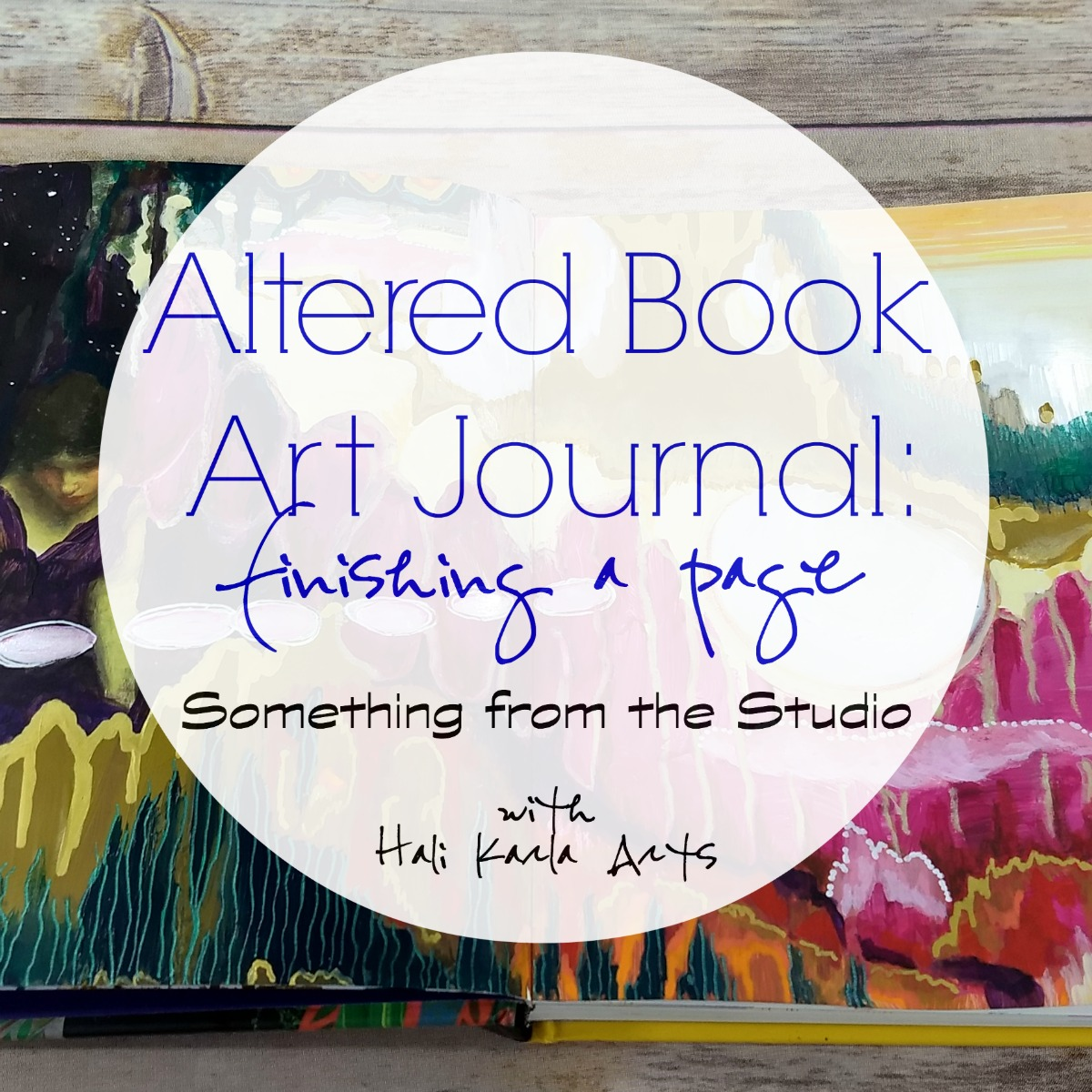 Altered Book Art Journal - a video musing on finishing the first spread in my new journal - come practice art with me! | Hali Karla Arts