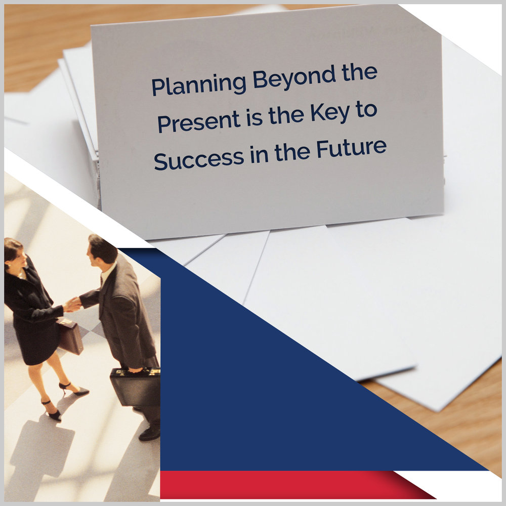 - Planning Beyond the Present is the Key to Success in the Future
