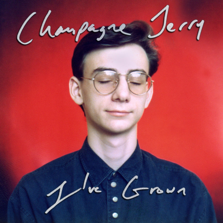 CHAMPAGNE JERRY - I'VE GROWN $20 @ 2018