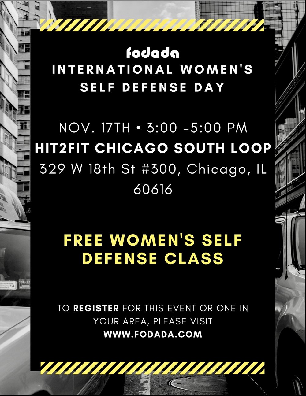 CELEBRATE INTERNATIONAL WOMEN'SSELF-DEFENSE DAY - This year, Hit2Fit Chicago South Loop has partnered with Fodada to help empower women around the globe and our community 🌎We will be hosting a FREE ALL WOMEN self-defense on November 17th 2018. Don't miss out on the opportunity to learn hand-to-hand combat skills, self-awareness, multiple attacks, and much more. Learn to protect yourself and those you love!To register for your FREE seminar go to www.fodada.com or click below