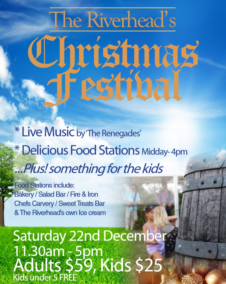 We are proud to present The Riverhead Christmas Festival for 2018!  Grab a group of friends, co-workers or family for a festive yet relaxed afternoon lounging at The Boat House. Enjoy delicious food from the food stations set up around the venue, live music from The Renegades and entertainment for the kids.  Adults: $59.00 Children (5-12yrs): $25.00 Under 5's: Free  Included in your ticket price: entrance to the event, your food from the food stations and light entertainment for the children.  *Beverages are not included - Cash bars available on the day.  *No beverages or food to be brought into the venue please, security will check at the gate  *Plenty of fresh water will be supplied on the day
