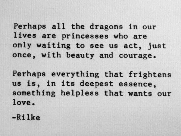 perhaps all the dragons - rilke.jpg