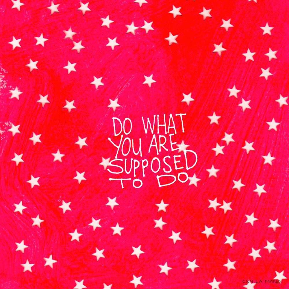 DO WHAT YOU ARE SUPPOSED TO DO  positive messages/ stars, pink, bright, encouragement.