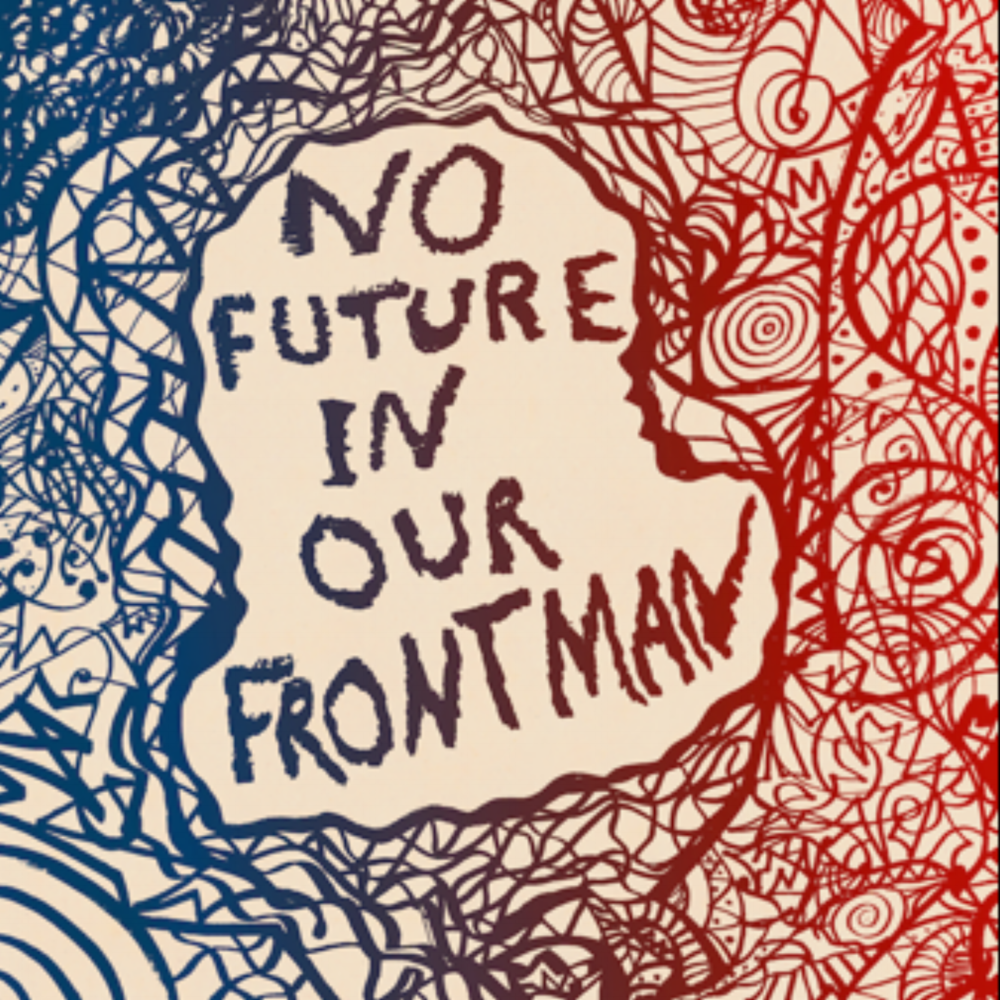 NO FUTURE IN OUR FRONTMAN | 7"