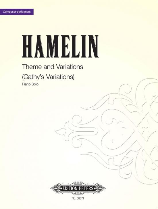 Theme and Variations (Cathy's Variations)  (2007)  For Cathy Fuller, Hamelin's wife  Solo Piano |  Edition Peters