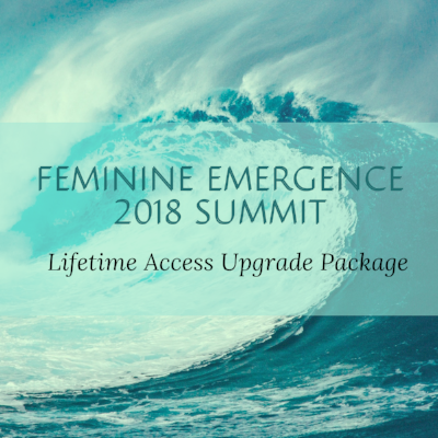 Copy of FEMININE EMERGENCE2018 SUMMITLIFETIME ACCESS UPGRADE PACKAGE.png