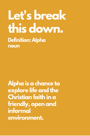 Alpha is a chance to explore life and the Christian faith in a friendly, open and informal environment..png