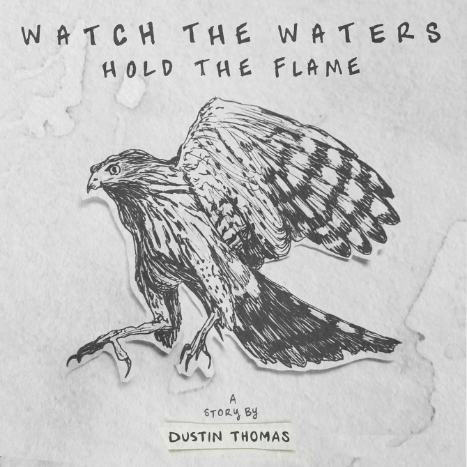 Watch The Waters, Hold The Flame for Dustin Thomas