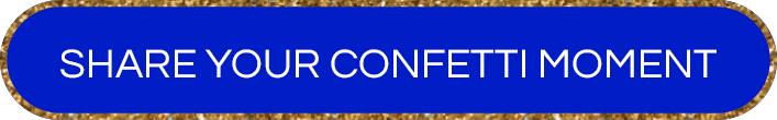Button_Share Your Confetti Moment.jpg