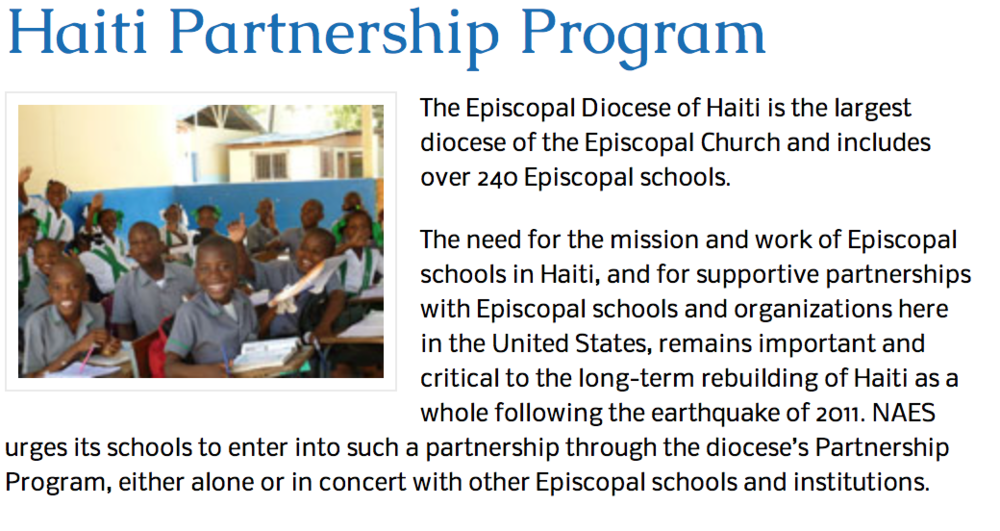 - About 60 Episcopal Schools throughout the United States have partnerships with rural schools in Haiti, of which there are more than 250.  Your inquires and interest are welcome, whether you represent an Episcopal School or not.  Many of our school partnerships involve co-partners which are Episcopal or non-Episcopal churches, individuals, schools, and associations.  New partnerships are always welcome and are very much needed.