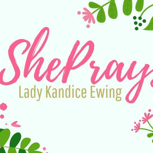 She Prays Podcast with Lady Kandice Ewing