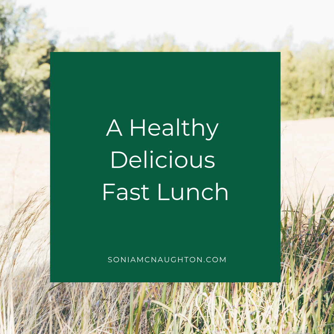 A Healthy Delicious Fast Lunch — Sonia McNaughton | Newcastle