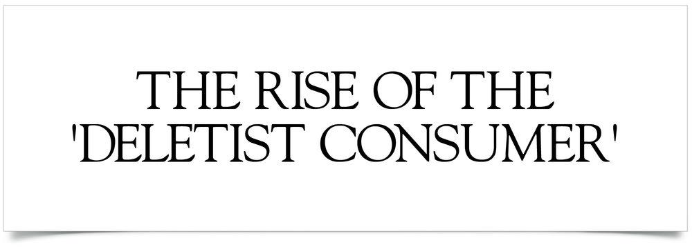 The Rise of Deletist Consumer-31.jpg