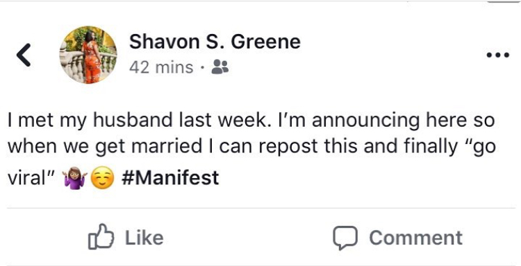 """Screenshot of a Facebook status I wrote recently: """"I met my husband last week. I'm announcing here so when we get married I can repost this and finally """"go viral"""" (emojis) #Manifest"""