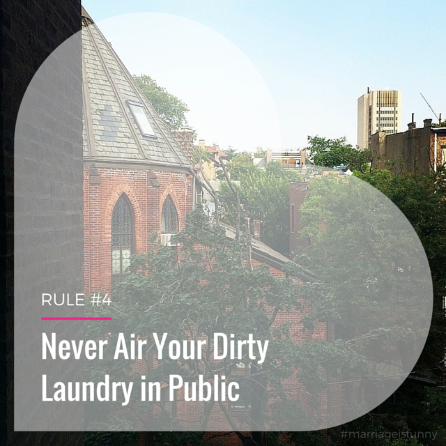 Rule #4- Never Air Your Dirty Laundry in