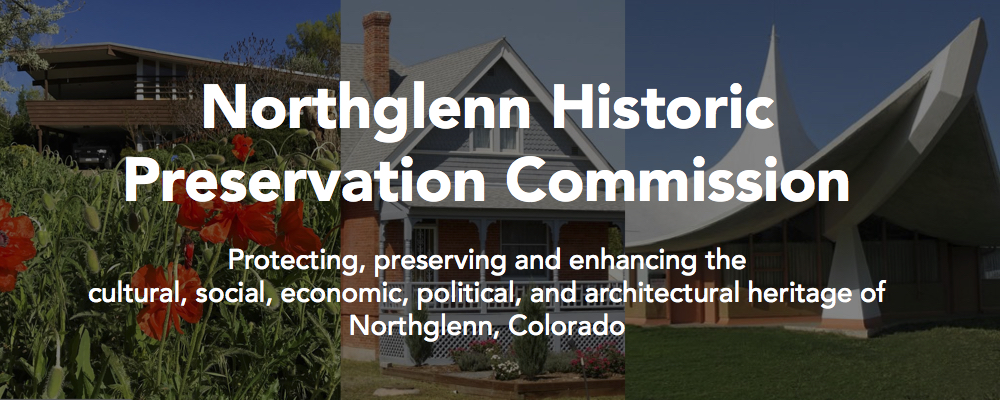 Northglenn Historic Preservation Commission: Protecting, preserving, and enhancing the cultural, social, economic, political, and architectural heritage of Northglenn, Colorado