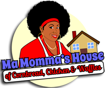 Ma Momma's House of Cornbread, Chicken & Waffles
