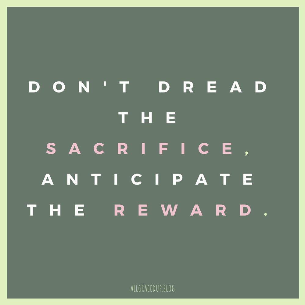 don't anticipate the sacrifice, anticipate treward.-2.jpg