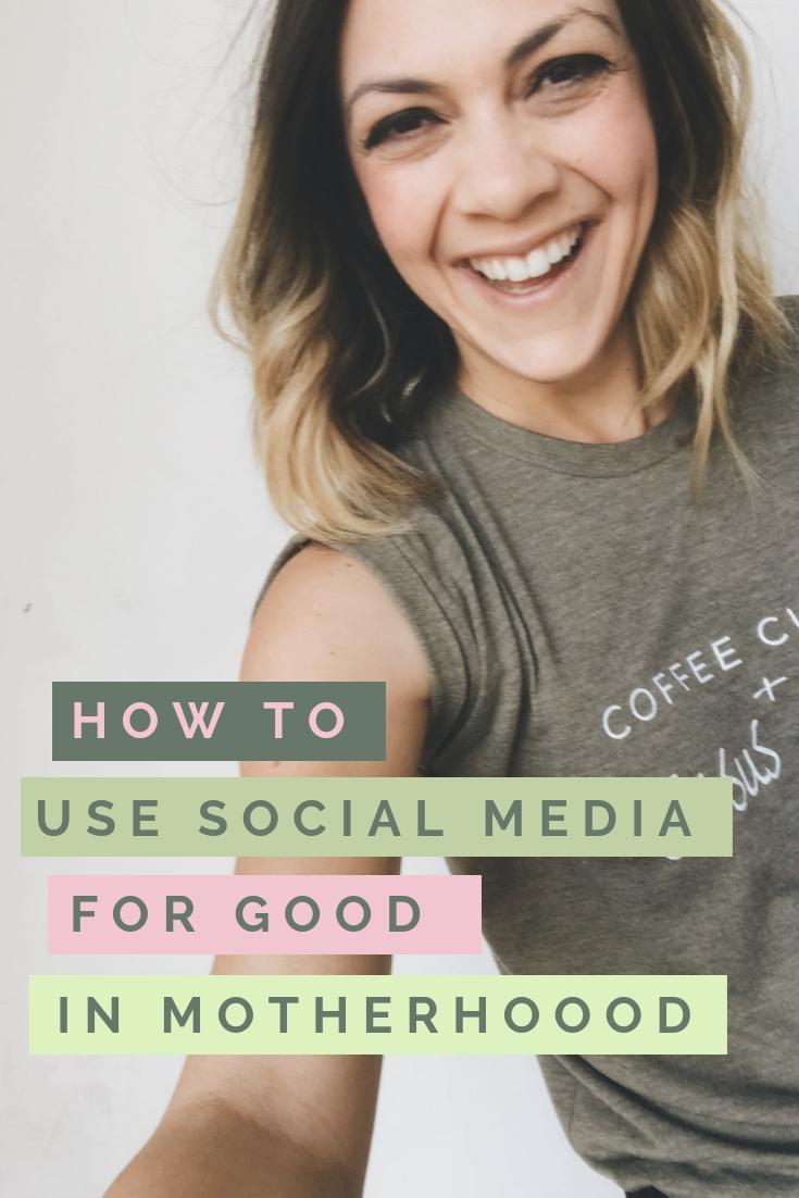 how to use social media for good in motherhood.jpg