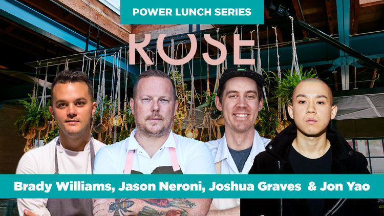 Power Lunch at The Rose Cafe with Chefs Jason Neroni, Joshua Graves, Jon Yao & Brady Williams