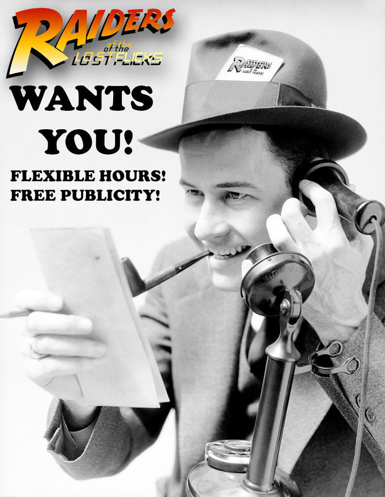 Now Hiring!!! - JOIN OUR STAFF OF TALENTED IDIOTS!!! Raiders of the Lost Flicks is looking for graphic designers, vloggers, web designers, cartoonists, content creators, and anybody that can write more than a paragraph of text in plain english. Use our contact page to reach us if you are interested!