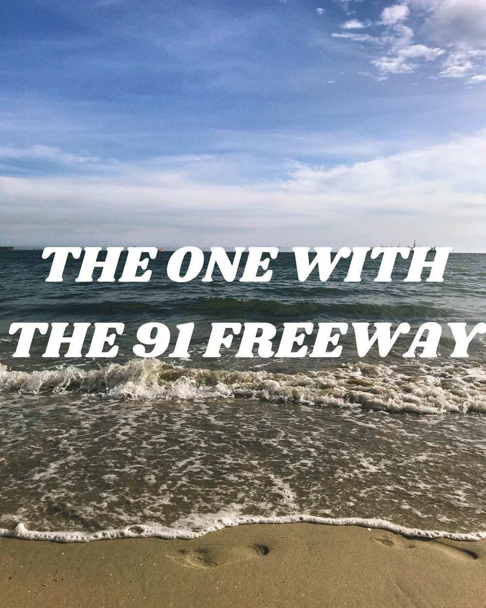 The One With the 91 Freeway 5/6/18 — Ganges Gal