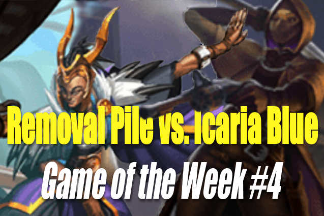 Removal Pile vs. Icaria Blue - Game of the Week #4 - Sometimes you should just kill them.Video - Neon - September 17, 2018